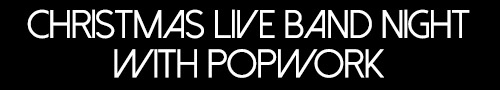 Christmas Live Band Night with  Popwork!